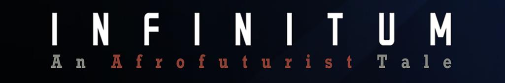 INFINITUM - An Afrofuturist Tale